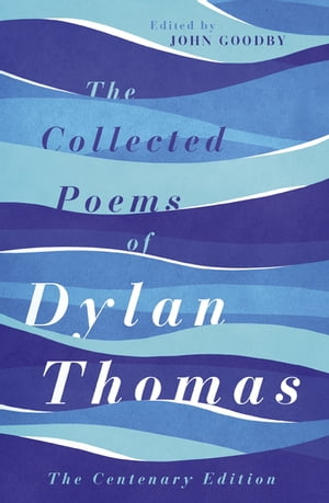 The Collected Poems of Dylan Thomas The Centenary Edition