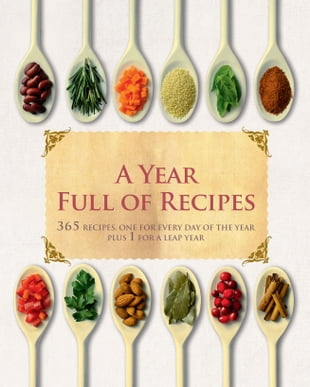 A Year Full of Recipes (Love Food): 365 Recipes, One For Every Day Of the Year Plus 1 For a Leap Year