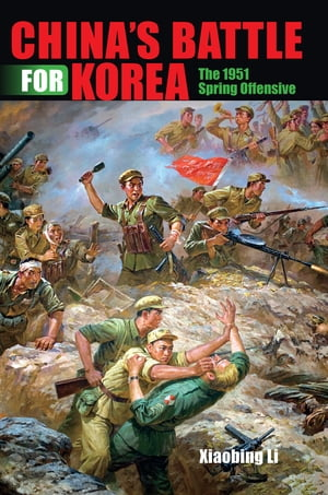 China's Battle for Korea The 1951 Spring Offensive