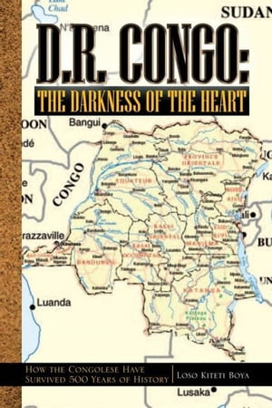 D.R. Congo: The Darkness of the Heart How the Congolese Have Survived 500 Years of History