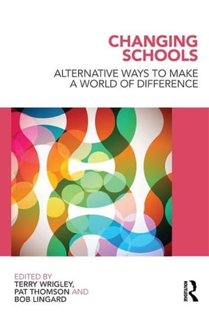 Changing Schools Alternative Ways to Make a World of Difference