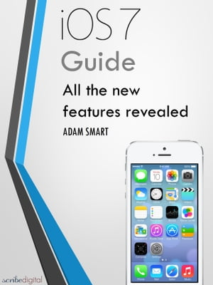 iOS 7 Guide - Tips,  Tricks and all the Secret Features Exposed for your iPhone and iPod Touch Guide to the new Apple iOS