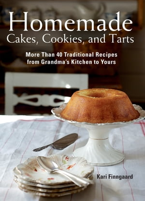 Homemade Cakes,  Cookies,  and Tarts More Than 40 Traditional Recipes from Grandma's Kitchen to Yours