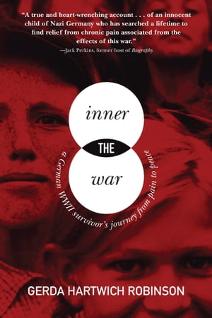 The Inner War A German WWII Survivor's Journey from Pain to Peace