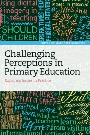 Challenging Perceptions in Primary Education Exploring Issues in Practice