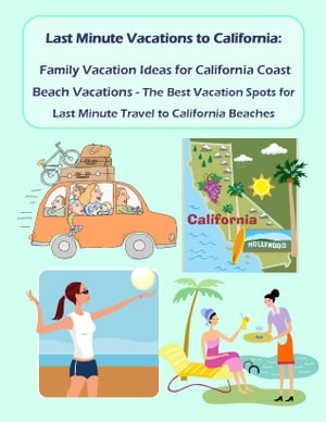 Last Minute Vacations In California: Family Vacation Ideas for California Coast Beach Vacations - Best Vacation Spots for Last Minute Travel to Califo