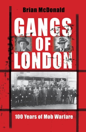 Gangs of London 100 Years of Mob Warfare
