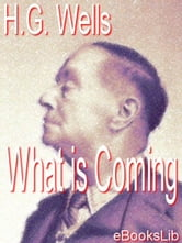 H. G. Wells - What is Coming - A Forecast of Things after the War