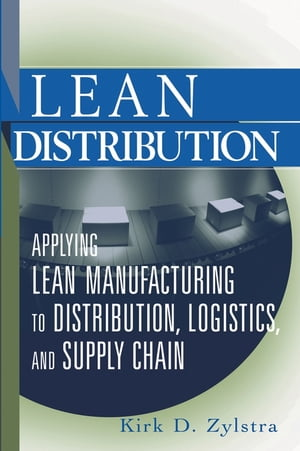Lean Distribution Applying Lean Manufacturing to Distribution,  Logistics,  and Supply Chain