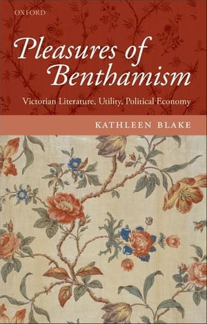 Pleasures of Benthamism Victorian Literature,  Utility,  Political Economy