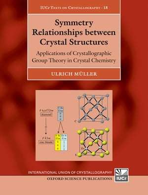 Symmetry Relationships between Crystal Structures Applications of Crystallographic Group Theory in Crystal Chemistry