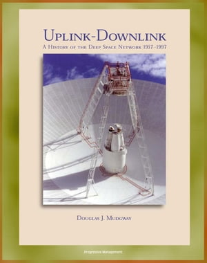 Uplink - Downlink: A History of the Deep Space Network 1957-1997,  Mariner,  Viking,  Voyager,  Galileo,  Cassini Eras,  DSN as a Scientific Instrument (NAS