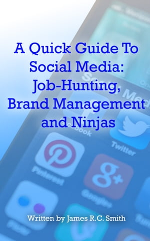 A Quick Guide To Social Media: Job-Hunting,  Brand Management and Ninjas