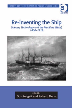 Re-inventing the Ship Science,  Technology and the Maritime World,  1800-1918