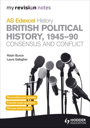 My Revision Notes Edexcel AS History: British Political History,  1945-90: Consensus and Conflict