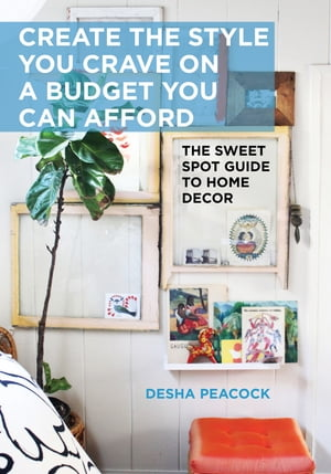 Create the Style You Crave on a Budget You Can Afford The Sweet Spot Guide to Home Decor