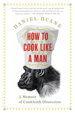 How to Cook Like a Man A Memoir of Cookbook Obsession