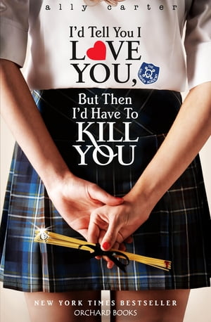 Gallagher Girls: I'd Tell You I Love You,  But Then I'd Have To Kill You Book 1
