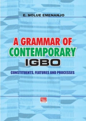 A Grammar of Contemporary Igbo: Constituents, Features and Processes