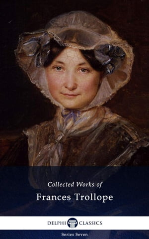 Delphi Collected Works of Frances Trollope (Illustrated)