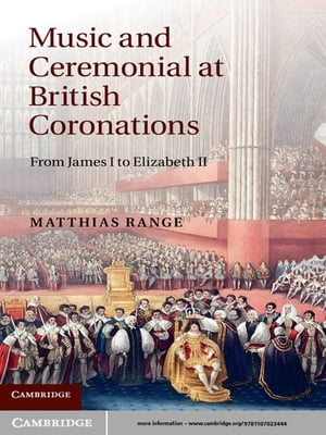 Music and Ceremonial at British Coronations From James I to Elizabeth II