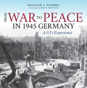 From War to Peace in 1945 Germany A GI's Experience