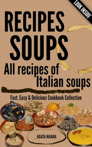 RECIPES SOUPS - All recipes of Italian soups: So many ideas and recipes for preparing tasty soups. Fast,  Easy & Delicious Cookbook,  #1