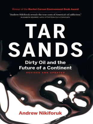 Tar Sands [Revised and Updated]: Dirty Oil and the Future of a Continent