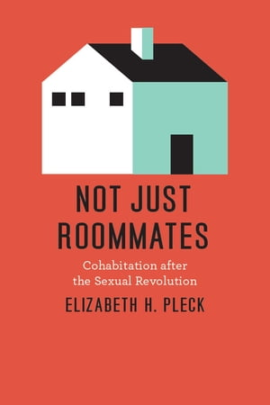 Not Just Roommates Cohabitation after the Sexual Revolution