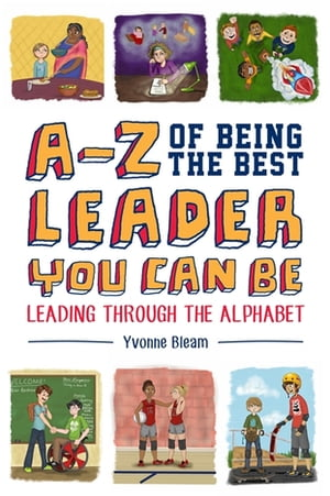 A-Z of Being the Best Leader You Can Be Leading Through the Alphabet