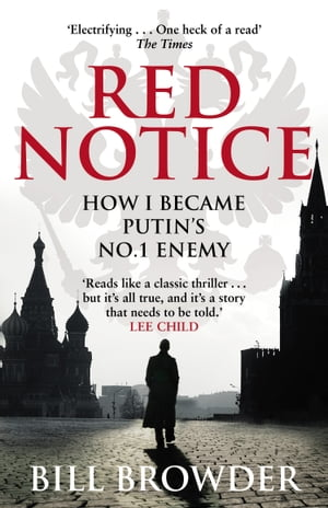 Red Notice How I Became Putin's No. 1 Enemy