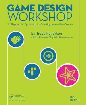 Game Design Workshop A Playcentric Approach to Creating Innovative Games,  Third Edition