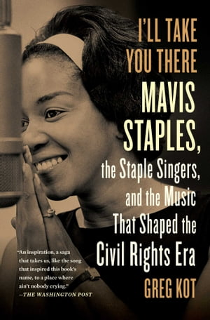 I'll Take You There Mavis Staples,  the Staple Singers,  and the March up Freedom's Highway