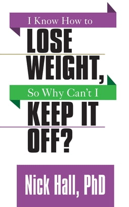 I Know How to Lose Weight so Why Can't I Keep It Off?
