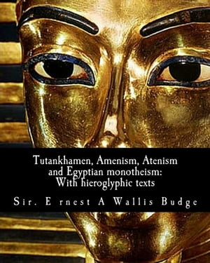 Tutankhamen,  Amenism,  Atenism and Egyptian monotheism;: With hieroglyphic texts: With hieroglyphic texts of hymns to Amen and Aten