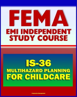 21st Century FEMA Study Course: Multihazard Planning for Childcare and Childcare Providers (IS-36) - Crucial Planning and Emergency Information for Ma