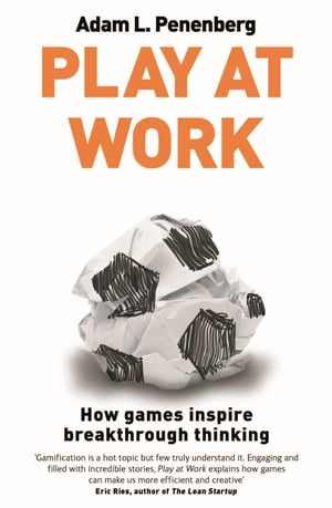 Play at Work How games inspire breakthrough thinking