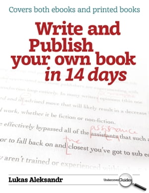 Write and Publish Your Own Book in 14 Days The Undercover Guide to Becoming an Author on Your Annual Leave