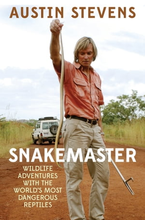 Snakemaster Wildlife Adventures with the World's Most Dangerous Reptiles