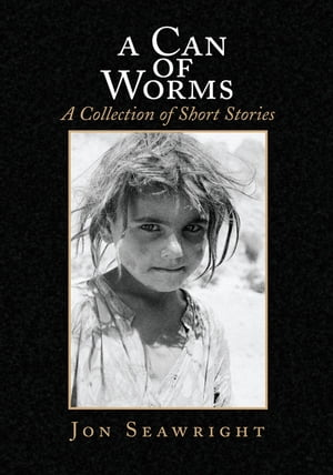 A Can of Worms: A Collection of Short Stories