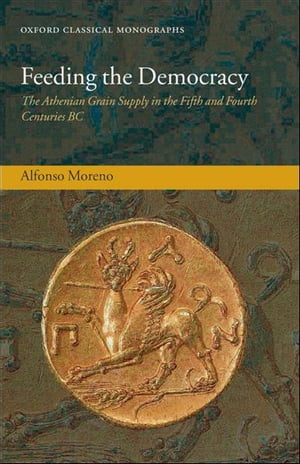 Feeding the Democracy The Athenian Grain Supply in the Fifth and Fourth Centuries BC