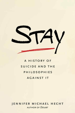 Stay A History of Suicide and the Philosophies Against It