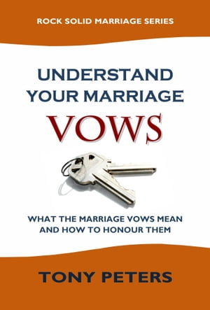 UNDERSTAND YOUR MARRIAGE VOWS What the Marriage Vows Mean and How to Honour Them