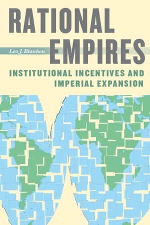 Rational Empires Institutional Incentives and Imperial Expansion