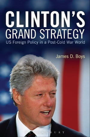 Clinton's Grand Strategy US Foreign Policy in a Post-Cold War World