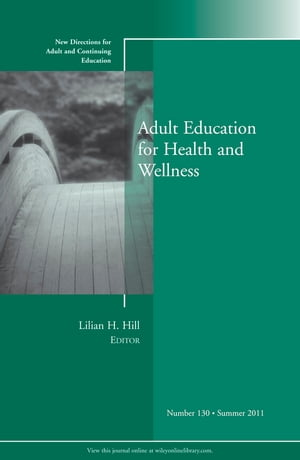 Adult Education for Health and Wellness New Directions for Adult and Continuing Education,  Number 130
