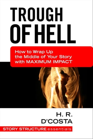 Trough of Hell How to Wrap Up the Middle of Your Story with Maximum Impact