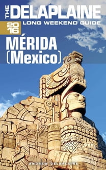 Merida (Mexico) - The Delaplaine 2016 Long Weekend Guide