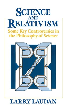 Science and Relativism Some Key Controversies in the Philosophy of Science