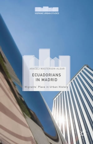 Ecuadorians in Madrid Migrants' Place in Urban History